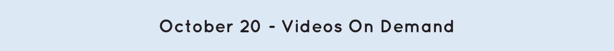 October 20 - Videos On Demand